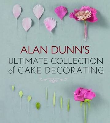 Alan Dunn S Ultimate Collection Of Cake Decorating Eat
