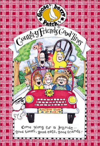 Country Friends Good Times: Come Along for a Joyride...Good Times, Good Eats, Good Friends! Gooseberry Patch